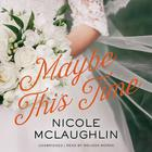 Maybe This Time by Nicole McLaughlin