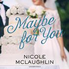 Maybe for You by Nicole McLaughlin