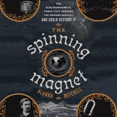 The Spinning Magnet by Alanna Mitchell audiobook
