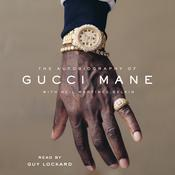 The Autobiography of Gucci Mane by  Gucci Mane audiobook