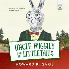 Uncle Wiggily and the Littletails by Howard Garis audiobook