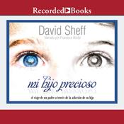 Mi hijo precioso (My Precious Son) by  David Sheff audiobook