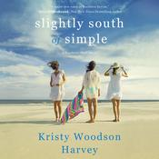 Slightly South of Simple by  Kristy Woodson Harvey audiobook