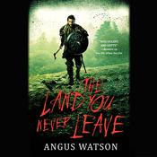 The Land You Never Leave by  Angus Watson audiobook