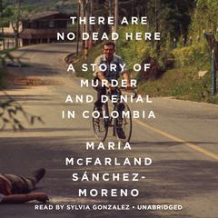 There Are No Dead Here by Maria McFarland Sánchez-Moreno audiobook