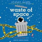 Waste of Space by  Stuart Gibbs audiobook