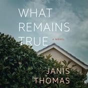 What Remains True by  Janis Thomas audiobook