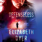 Defenseless by  Elizabeth Dyer audiobook