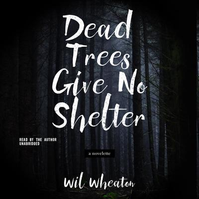 Dead Trees Give No Shelter by Wil Wheaton audiobook