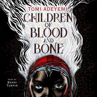 Children of Blood and Bone by Tomi Adeyemi audiobook