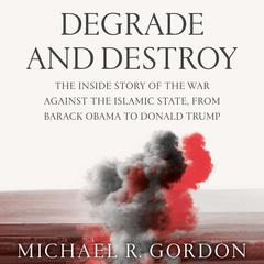 Degrade and Destroy by Michael R. Gordon audiobook