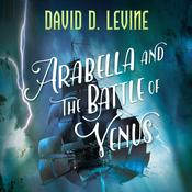 Arabella and the Battle of Venus by  David D. Levine audiobook