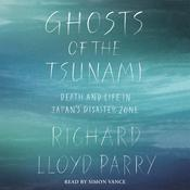 Ghosts of the Tsunami by  Richard Lloyd Parry audiobook