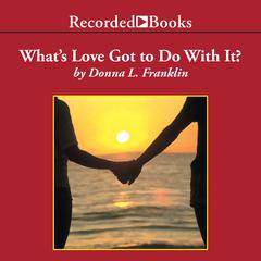 What's Love Got to Do with It? by Donna Franklin audiobook