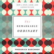The Remarkable Ordinary by  Frederick Buechner audiobook