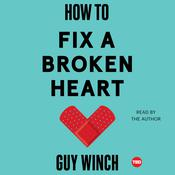 How to Fix a Broken Heart by  Guy Winch PhD audiobook