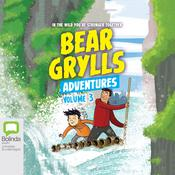 Bear Grylls Adventures: Volume 3 by  Bear Grylls audiobook