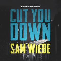 Cut You Down by Sam Wiebe