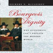 Bourgeois Dignity by  Deirdre N. McCloskey audiobook