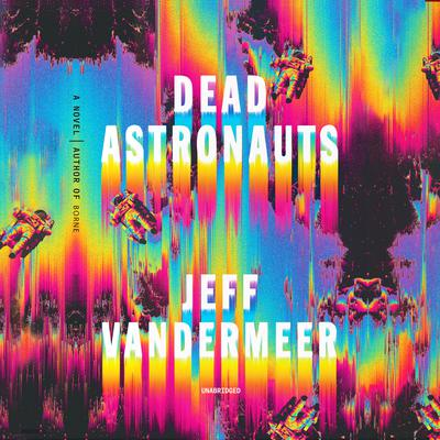 Dead Astronauts by Jeff VanderMeer audiobook