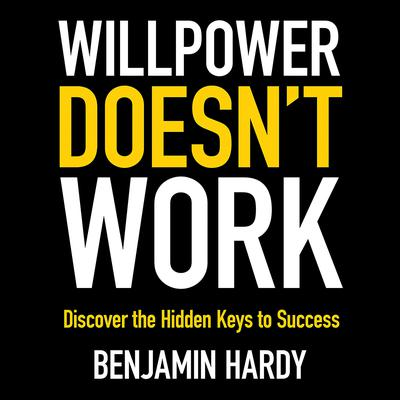 Willpower Doesn't Work by Benjamin Hardy audiobook
