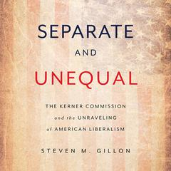 Separate and Unequal by Steven M. Gillon audiobook