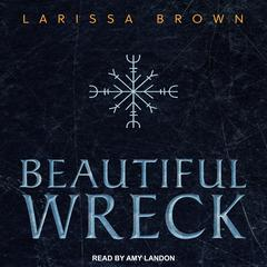 Beautiful Wreck by Larissa Brown audiobook