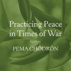 Practicing Peace in Times of War by Pema Chödrön audiobook