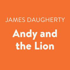 Andy and the Lion by James Daugherty audiobook