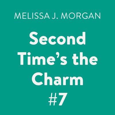 Second Time's the Charm #7 by Melissa J. Morgan audiobook