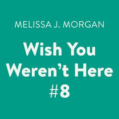 Wish You Weren't Here #8