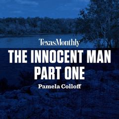 The Innocent Man, Part One by Pamela Colloff audiobook
