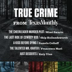 True Crime from Texas Monthly by Texas Monthly audiobook
