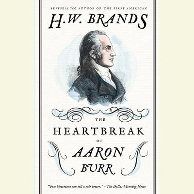 The Heartbreak of Aaron Burr by H. W. Brands audiobook