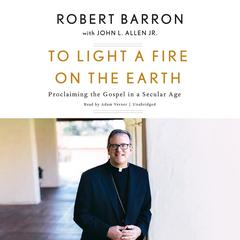 To Light a Fire on the Earth by Robert Barron audiobook