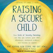 Raising a Secure Child by  Kent Hoffman, RelD audiobook