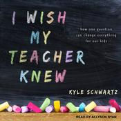 I Wish My Teacher Knew by  Kyle Schwartz audiobook