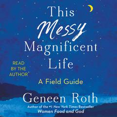 This Messy Magnificent Life by Geneen Roth audiobook