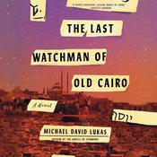 The Last Watchman of Old Cairo by  Michael David Lukas audiobook