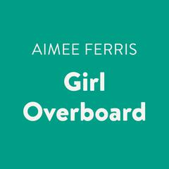 Girl Overboard by Aimee Ferris audiobook
