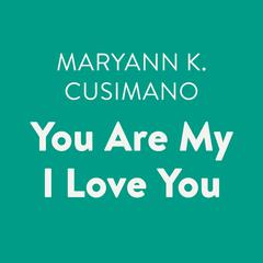 You Are My I Love You by Maryann K. Cusimano audiobook
