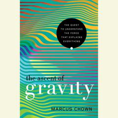 The Ascent of Gravity by Marcus Chown audiobook