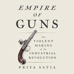 Empire of Guns by Priya Satia audiobook