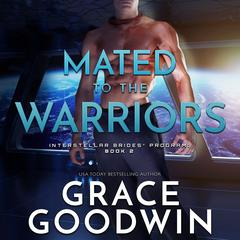 Mated to the Warriors by Grace Goodwin audiobook