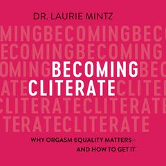 Becoming Cliterate by Laurie Mintz audiobook