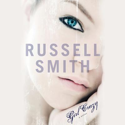 Girl Crazy by Russell Smith audiobook
