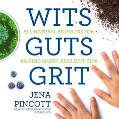 Wits Guts Grit by Jena Pincott audiobook