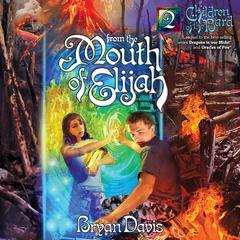From the Mouth of Elijah by Bryan Davis audiobook