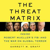 The Threat Matrix by  Garrett M. Graff audiobook