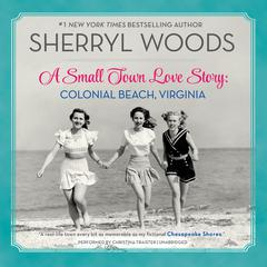 A Small Town Love Story: Colonial Beach, Virginia by Sherryl Woods audiobook